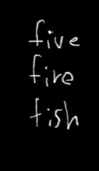 Five Fire Fish
